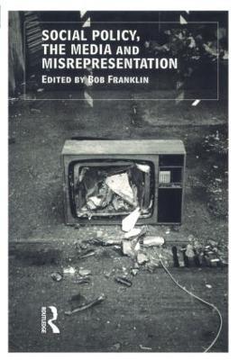 Social Policy, the Media and Misrepresentation by Bob Franklin