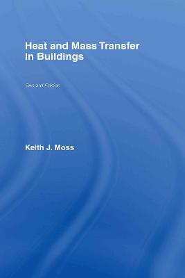 Heat and Mass Transfer in Buildings by Keith Moss