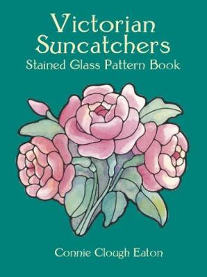 Victorian Suncatchers Stained Glass Pattern Book by Connie Clough Eaton