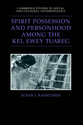 Spirit Possession and Personhood among the Kel Ewey Tuareg by Susan J. Rasmussen