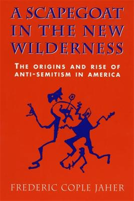 Scapegoat in the New Wilderness by Frederic Cople Jaher