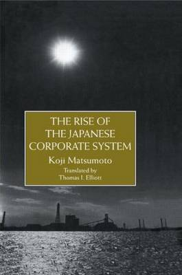 The Rise of the Japanese Corporate System by Koji Matsumoto