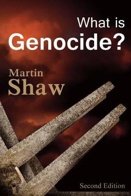 What Is Genocide? 2E by Martin Shaw