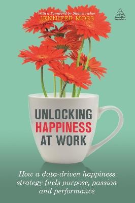 Unlocking Happiness at Work by Jennifer Moss