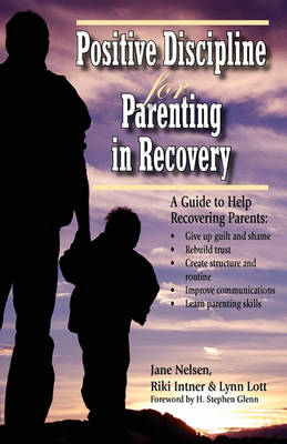 Positive Discipline for Parenting in Recovery by Jane Nelsen