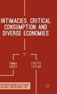 Intimacies, Critical Consumption and Diverse Economies by Yvette Taylor