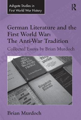 German Literature and the First World War: The Anti-War Tradition by Brian Murdoch