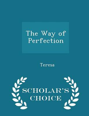 The Way of Perfection - Scholar's Choice Edition by Mother Teresa