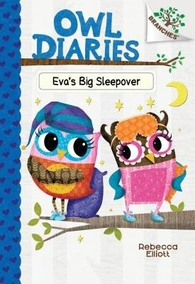 Eva's Big Sleepover: A Branches Book (Owl Diaries #9) by Rebecca Elliott