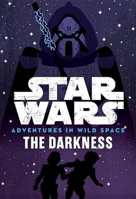 Star Wars: Adventures in Wild Space: The Darkness by Tom Huddleston