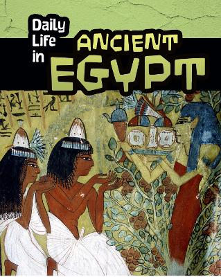 Daily Life in Ancient Egypt by Don Nardo