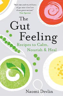 The Gut Feeling: Recipes to Calm, Nourish & Heal by Naomi Devlin
