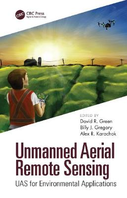 Unmanned Aerial Remote Sensing: UAS for Environmental Applications by David R. Green