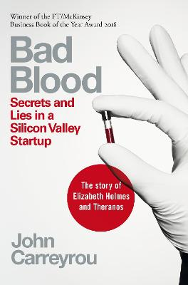 Bad Blood: Secrets and Lies in a Silicon Valley Startup by John Carreyrou