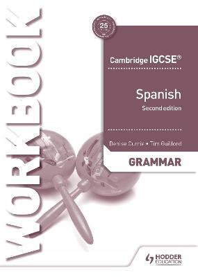 Cambridge IGCSE (TM) Spanish Grammar Workbook Second Edition by Denise Currie