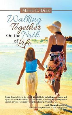 Walking Together on the Path of Life by Maria E Diaz