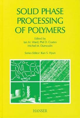 Solid Phase Processing of Polymers by Ian M Ward