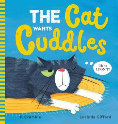 Cat Wants Cuddles by P. Crumble