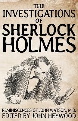 The Investigations of Sherlock Holmes by John Heywood