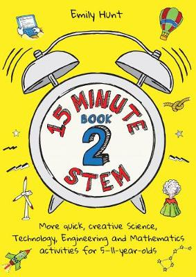 15-Minute STEM Book 2: More quick, creative science, technology, engineering and mathematics activities for 5-11-year-olds book