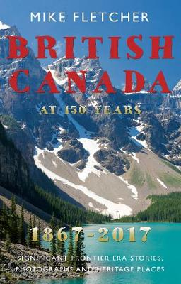 British Canada at 150 years: 1867-2017 by Mike Fletcher