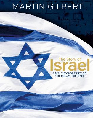 The Story of Israel: From Theodor Herzl to the Dream for Peace by Martin Gilbert