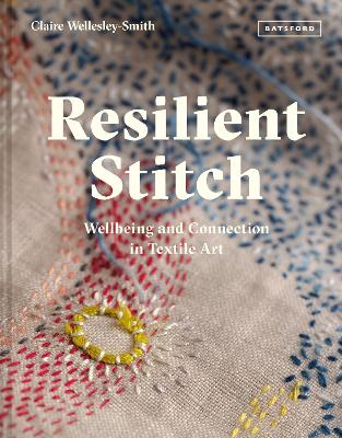 Resilient Stitch: Wellbeing and Connection in Textile Art by Claire Wellesley-Smith