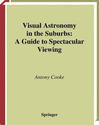 Visual Astronomy in the Suburbs by Antony Cooke
