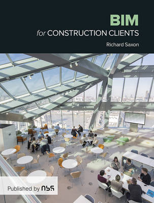 BIM for Construction Clients by Richard Saxon