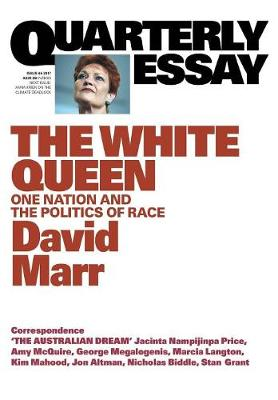 The White Queen: One Nation and the Politics of Race: QuarterlyEssay 65 by David Marr