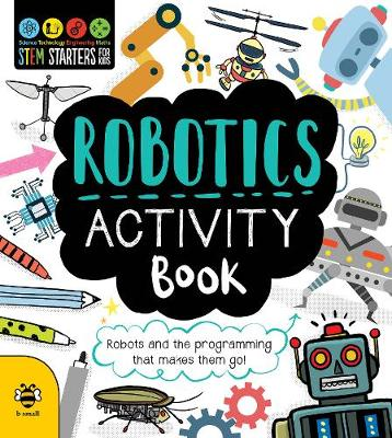 Robotics Activity Book: Robots and the Programming That Makes Them Go! by Jenny Jacoby
