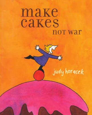 Make Cakes Not War by Judy Horacek