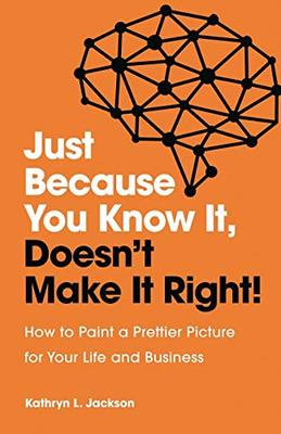 Just Because You Know it, Doesn't Make it Right by Kathryn Jackson