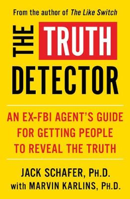 The Truth Detector: An Ex-FBI Agent's Guide for Getting People to Reveal the Truth by Jack Schafer