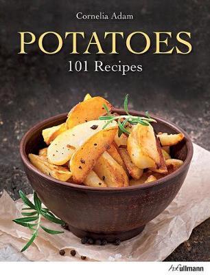 Potatoes: 101 Recipes by Cornelia Adam
