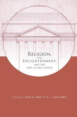 Religion, the Enlightenment, and the New Global Order by John Owen  IV