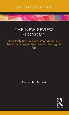 The New Review Economy: Third-Party Review Sites, Reputation, and Neo-Liberal Public Relations in the Digital Age book