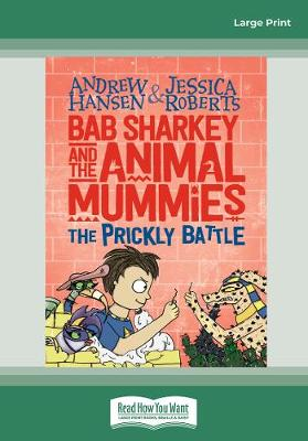 Bab Sharkey and the Animal Mummies: The Prickly Battle (Book 4) by Andrew Hansen and Jessica Roberts
