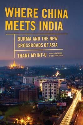 Where China Meets India by Thant Myint-U