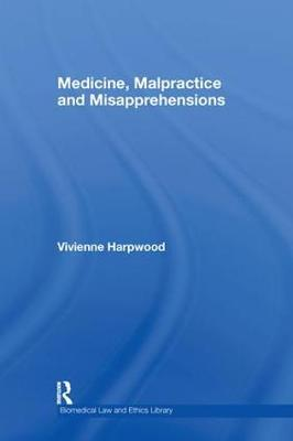 Medicine, Malpractice and Misapprehensions by V.H. Harpwood