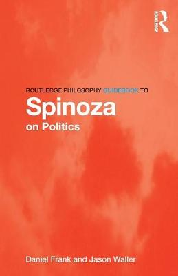 Routledge Philosophy GuideBook to Spinoza on Politics by Daniel Frank