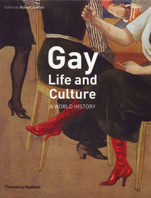 Gay Life and Culture: A World History by Robert Aldrich