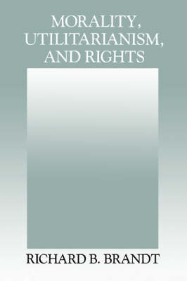 Morality, Utilitarianism, and Rights by Richard B. Brandt