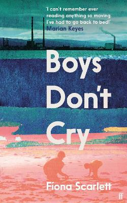 Boys Don't Cry: 'I can't remember ever reading something so moving.' Marian Keyes by Fiona Scarlett
