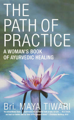 The Path of Practice: A Woman's Book of Ayurvedic Healing by Bri Maya Tiwari