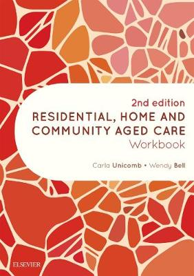 Residential, Home and Community Aged Care Workbook by Carla Unicomb