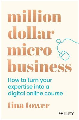 Million Dollar Micro Business: How to Turn Your Expertise Into a Digital Online Course book