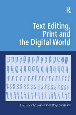 Text Editing, Print and the Digital World by Kathryn Sutherland
