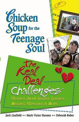 Chicken Soup for the Teenage Soul: The Real Deal Challenges by Jack Canfield