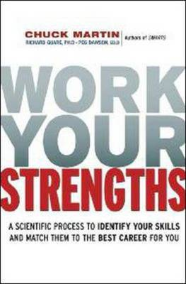 Work Your Strengths: A Scientific Process to Identify Your Skills and Match Them to the Best Career for You by Chuck Martin
